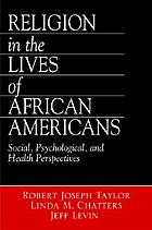 Religion in the lives of African Americans : social, psychological, and health perspectives