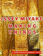 Issey Miyake - making things : [this book is published on the occassion of the exhibition Issey Miyake Mak ing things shown at the Fondation Cartier pour l'art contemporain in Paris from 13 October 1998 until 28 February 1999