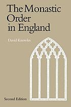 The monastic order in England; a history of its development from the times of St. Dunstan to the Fourth Lateran Council, 940-1216