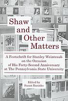 Shaw and other matters : a festschrift for Stanley Weintraub on the occasion of his forty-second anniversary at the Pennsylvania State University