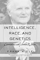 Intelligence, race, and genetics : conversations with Arthur R. Jensen