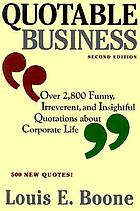 Quotable business : over 2, 800 funny, irreverent, and insightful quotations about corporate life