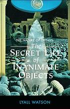 The nature of things : the secret life of inaninamate objects