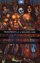 Fragments of a Golden Age : the politics of culture in Mexico since 1940