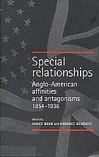Special relationships : Anglo-American affinities and antagonisms, 1854-1936