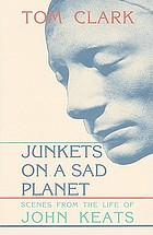 Junkets on a sad planet : scenes from the life of John Keats