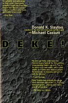 Deke! : U.S. manned space : from Mercury to the shuttleDeke! : U.S. manned space : from Mercury t the shuttle