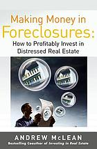 Making money in foreclosures : how to invest profitably in distressed real estate