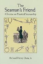 The seaman's friend containing a treatise on practical seamanship, with plates, a dictionary of sea terms, customs and usages of the merchant service, laws relating to the practical duties of master and mariners