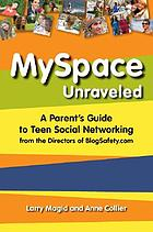 MySpace unraveled : a parent's guide to teen social networking from the directors of BlogSafety.com
