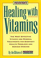 Prevention's healing with vitamins : the most effective vitamin and mineral treatments for everyday health problems and serious disease-- from allergies and arthritis to water retention and wrinkles
