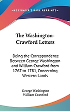 The Washington-Crawford letters Being the correspondence between George Washington and William Crawford, from 1767 to 1781, concerning western lands. With an appendix, containing later letters of Washington on the same subject; and letters from Valentine Crawford to Washington, written in 1774 and 1775, chronologically arranged and carefully annotated