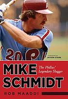 Mike Schmidt : the Phillies legendary slugger