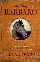 My guy Barbaro : a jockey's journey through love, triumph, and heartbreak with America's favorite horse