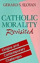 Catholic morality revisited : origins and contemporary challenges