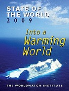 State of the World 2009 : into a warming world : a Worldwatch Institute report on progress toward a sustainable society