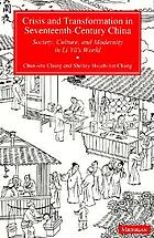 Crisis and transformation in seventeenth-century China : society, culture, and modernity in Li Yü's world