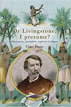 Dr. Livingstone, I presume? : missionaries, journalists, explorers, and empire
