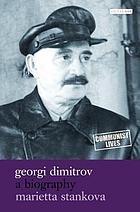 Georgi Dimitrov : a biography