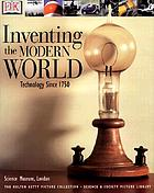 Inventing the modern world : technology since 1750