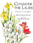 Consider the lilies : plants of the Bible