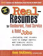 Real-resumes for restaurant, food service & hotel jobs-- : including real resumes used to change careers and transfer skills to other industries
