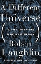 A different universe : reinventing physics from the bottom downA different universe : reinventing physics from the bottom down