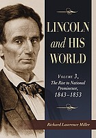 Lincoln and his world. the rise to national prominence, 1843-1853