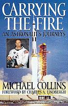Carrying the fire; an astronaut's journeys