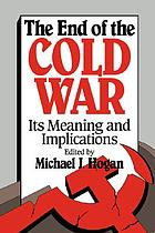 The End of the Cold War : its meaning and implications
