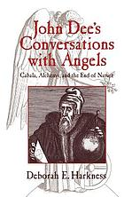 John Dee's conversations with angels : cabala, alchemy, and the end of nature