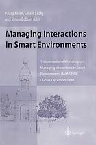 Managing interactions in smart environments : 1st International Workshop on Managing Interactions in Smart Environments (MANSE'99), Dublin, December 1999