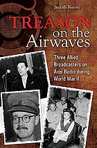 Treason on the airwaves three Allied broadcasters on Axis radio during World War II
