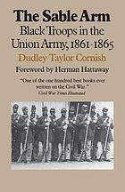 The sable arm : Black troops in the Union Army, 1861-1865