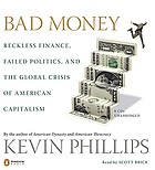 Bad money [reckless finance, failed politics, and the global crisis of American capitalism]