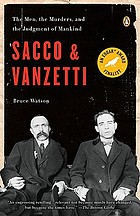 Sacco and Vanzetti : the men, the murders, and the judgment of mankind
