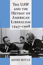 The UAW and the heyday of American liberalism, 1945-1968
