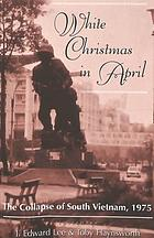 White Christmas in April : the collapse of South Vietnam, 1975
