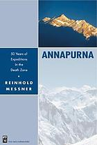 Annapurna : 50 years of expeditions into the death zone