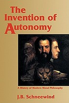 The invention of autonomy : a history of modern moral philosophy