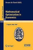 Mathematical optimization in economics lectures given at the Centro internazionale matematico estivo (C.I.M.E.) held in L'Aquila, Italy, August 30-September 7, 1965