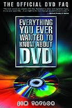 Everything you ever wanted to know about DVD : the official DVD FAQ
