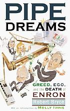 Pipe dreams : greed, ego, and the death of Enron