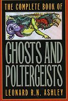 The complete book of ghosts and poltergeists