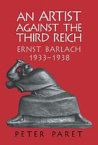 An artist against the Third Reich : Ernst Barlach, 1933-1938