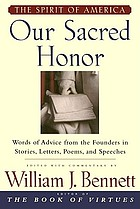 Our sacred honor : words of advice from the Founders in stories, letters, poems, and speeches