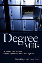 Degree mills : the billion-dollar industry that has sold over a million fake diplomas