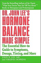 Dr. John Lee's hormone balance made simple : the essential how-to guide to symptoms, dosage, timing, and more