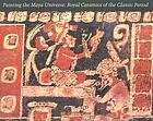 Painting the Maya universe : royal ceramics of the classic period
