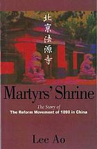 Martyrs' shrine : the story of the reform movement of 1898 in China